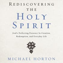 Rediscovering the Holy Spirit by Michael Horton audiobook