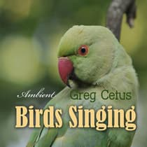 Birds Singing: Ambient Sound for Mindful State by Greg Cetus audiobook