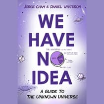 We Have No Idea by Jorge Cham audiobook