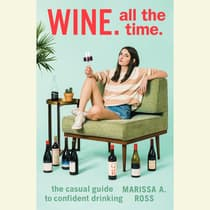 Wine. All The Time. by Marissa A. Ross audiobook