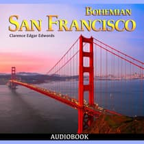 Bohemian San Francisco, Its Restaurants and their Most Famous Recipes by Clarence Edgar Edwords audiobook