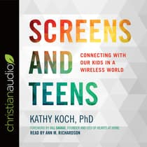 Screens and Teens by Kathy Koch audiobook