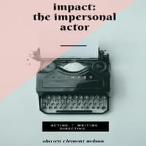 IMPACT: The Impersonal Actor by Shawn Clement Nelson audiobook