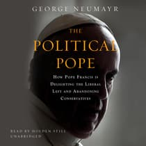 The Political Pope by George Neumayr audiobook