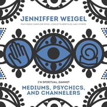 Mediums, Psychics, and Channelers by Jenniffer Weigel audiobook