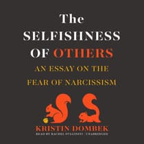 The Selfishness of Others by Kristin Dombek audiobook