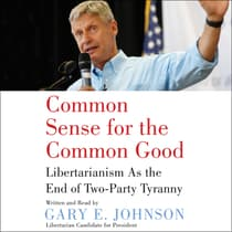 Common Sense for the Common Good by Gary E. Johnson audiobook