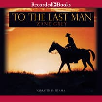 To the Last Man by Zane Grey audiobook