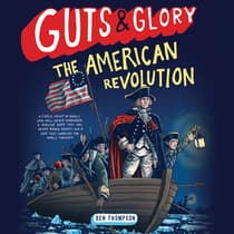 Guts & Glory: The American Revolution by Ben Thompson audiobook