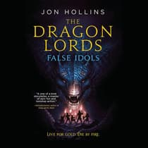 The Dragon Lords: False Idols by Jon Hollins audiobook