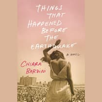 Things That Happened Before the Earthquake by Chiara Barzini audiobook