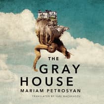 The Gray House by Mariam Petrosyan audiobook