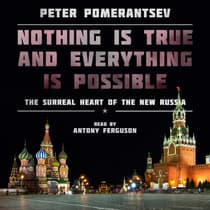 Nothing Is True and Everything Is Possible: The Surreal Heart of the New Russia by Peter Pomerantsev audiobook