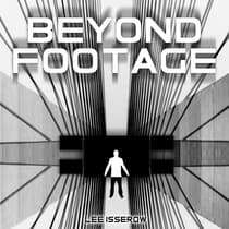 Beyond Footage by Lee Isserow audiobook