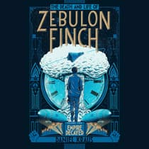 The Death and Life of Zebulon Finch, Volume Two: Empire Decayed by Daniel Kraus audiobook