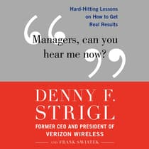 Managers, Can You Hear Me Now? by Denny F. Strigl audiobook