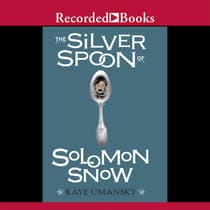 The Silver Spoon of Solomon Snow by Kaye Umansky audiobook