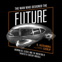 The Man Who Designed the Future by B. Alexandra Szerlip audiobook