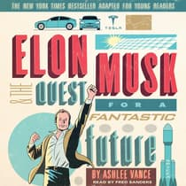 Elon Musk and the Quest for a Fantastic Future Young Readers' Edition by Ashlee Vance audiobook