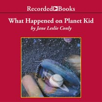 What Happened on Planet Kid by Jane Leslie Conly audiobook