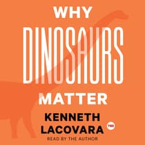 Why Dinosaurs Matter by Kenneth Lacovara audiobook