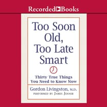 Too Soon Old Too Late Smart by Gordon Livingston audiobook