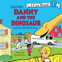 Danny and the Dinosaur and the Girl Next Door by Syd Hoff audiobook