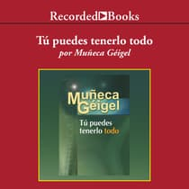Tú puedes tenerlo todo (You Can Have it All) by Muñeca Geigel audiobook