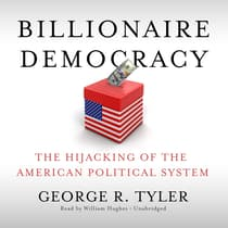 Billionaire Democracy by George R. Tyler audiobook