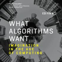 What Algorithms Want by Ed Finn audiobook