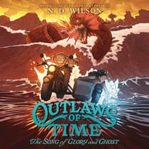 Outlaws of Time #2: The Song of Glory and Ghost by N. D. Wilson audiobook