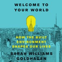 Welcome to Your World by Sarah Williams Goldhagen audiobook