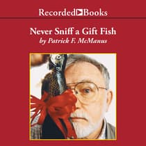 Never Sniff a Gift Fish by Patrick F. McManus audiobook