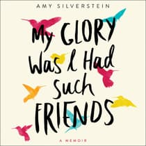 My Glory Was I Had Such Friends by Amy Silverstein audiobook