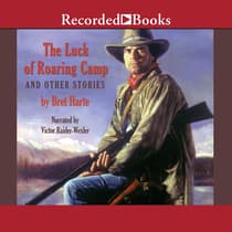 The Luck of Roaring Camp and Other Tales by Bret Harte audiobook