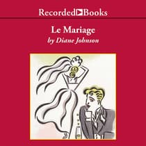 Le Mariage by Diane Johnson audiobook