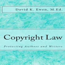 Copyright Law: Protecting Authors and Writers by David K. Ewen audiobook