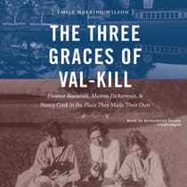 The Three Graces of Val-Kill by Emily Herring Wilson audiobook