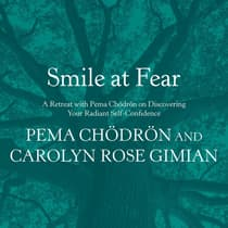 Smile at Fear by Pema Chödrön audiobook