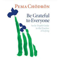 Be Grateful to Everyone by Pema Chödrön audiobook