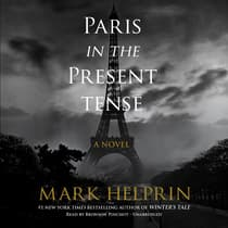 Paris in the Present Tense by Mark Helprin audiobook