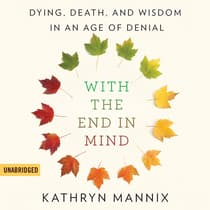 With the End in Mind by Kathryn Mannix audiobook