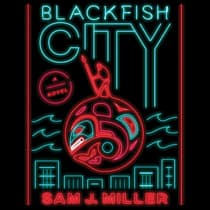 Blackfish City by Sam J. Miller audiobook