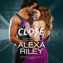 Stay Close by Alexa Riley audiobook