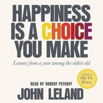 Happiness Is a Choice You Make by John Leland audiobook