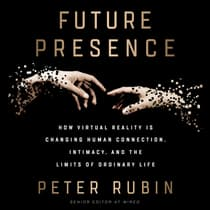 Future Presence by Peter Rubin audiobook