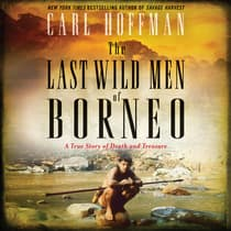The Last Wild Men of Borneo by Carl Hoffman audiobook