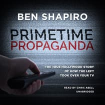 Primetime Propaganda by Ben Shapiro audiobook