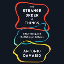 The Strange Order of Things by Antonio Damasio audiobook
