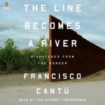 The Line Becomes a River by Francisco Cantú audiobook